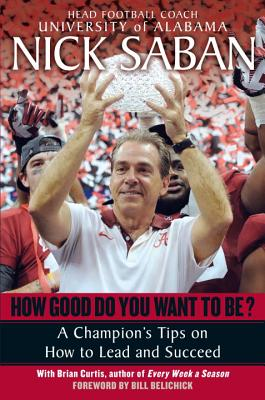 How Good Do You Want to Be? By Saban, Nick